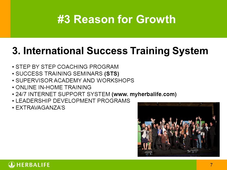 7 #3 Reason for Growth 3. International Success Training System STEP BY STEP COACHING PROGRAM SUCCESS TRAINING SEMINARS (STS) SUPERVISOR ACADEMY AND W
