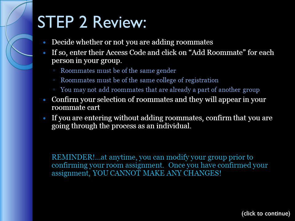 STEP 2 Review: Decide whether or not you are adding roommates If so, enter their Access Code and click on Add Roommate for each person in your group.
