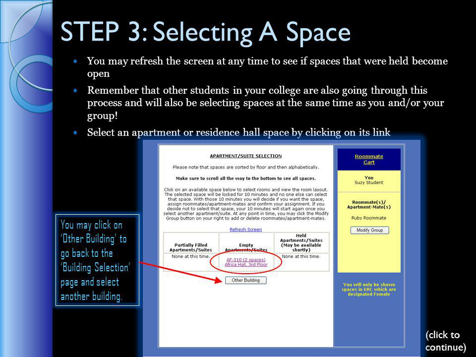 STEP 3: Selecting A Space You may refresh the screen at any time to see if spaces that were held become open Remember that other students in your college are also going through this process and will also be selecting spaces at the same time as you and/or your group.