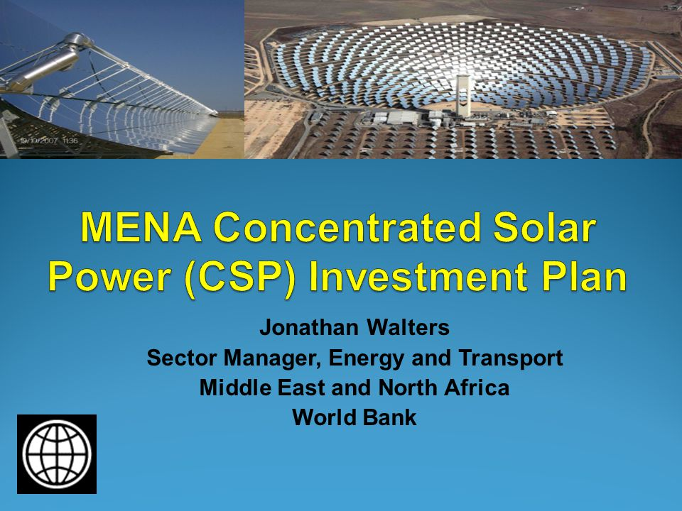 Jonathan Walters Sector Manager, Energy and Transport Middle East and North Africa World Bank