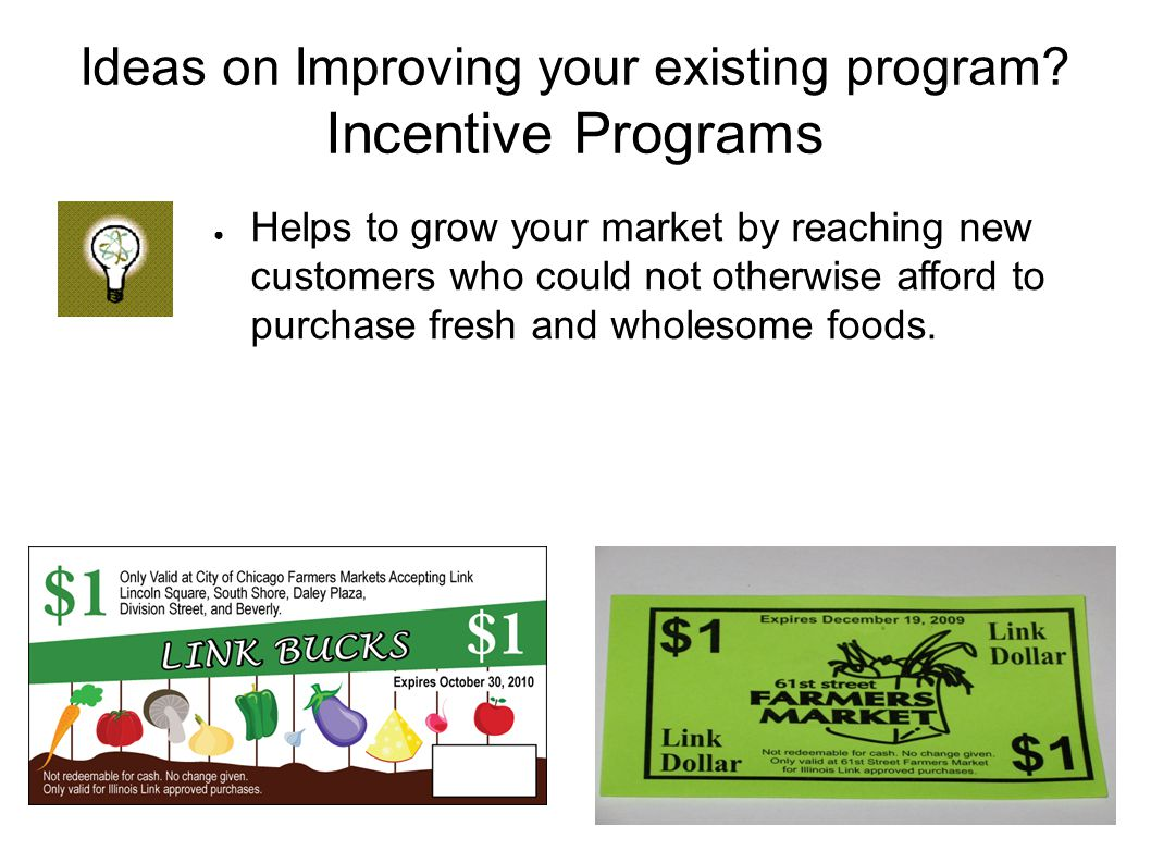● Ideas on Improving your existing program? Incentive Programs ● Helps to grow your market by reaching new customers who could not otherwise afford to