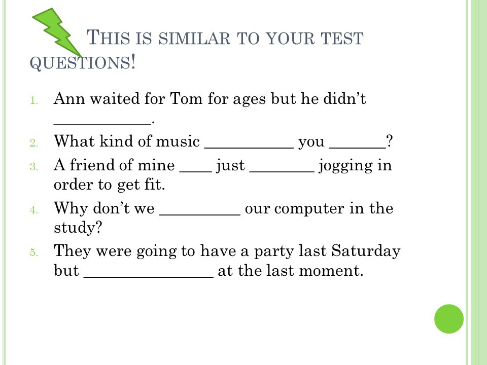 T HIS IS SIMILAR TO YOUR TEST QUESTIONS .1. Ann waited for Tom for ages but he didn't turn up.