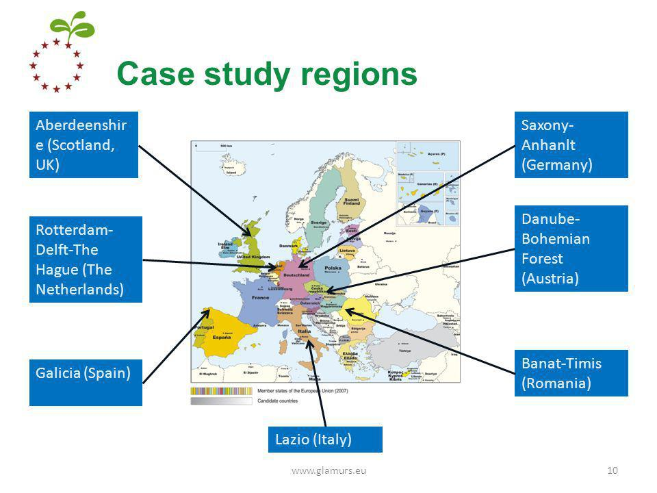 Case study regions www.glamurs.eu10 Danube- Bohemian Forest (Austria) Saxony- Anhanlt (Germany) Banat-Timis (Romania) Lazio (Italy) Rotterdam- Delft-The Hague (The Netherlands) Aberdeenshir e (Scotland, UK) Galicia (Spain)
