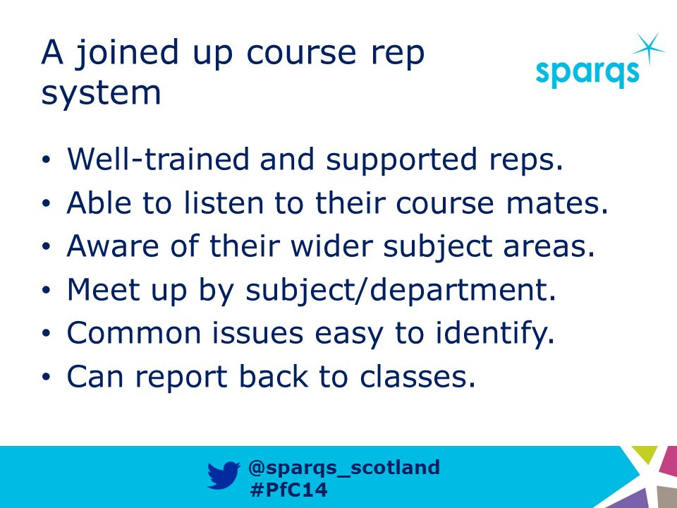 @sparqs_scotland #PfC14 A joined up course rep system Well-trained and supported reps.