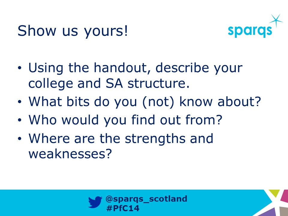 @sparqs_scotland #PfC14 Show us yours. Using the handout, describe your college and SA structure.