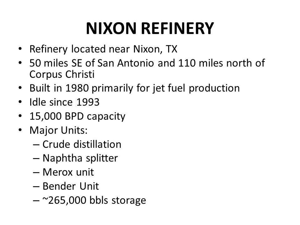 NIXON REFINERY Refinery located near Nixon, TX 50 miles SE of San Antonio and 110 miles north of Corpus Christi Built in 1980 primarily for jet fuel p