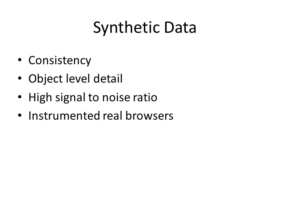 Synthetic Data Consistency Object level detail High signal to noise ratio Instrumented real browsers