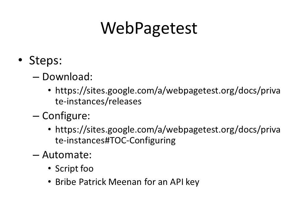 WebPagetest Steps: – Download: https://sites.google.com/a/webpagetest.org/docs/priva te-instances/releases – Configure: https://sites.google.com/a/web