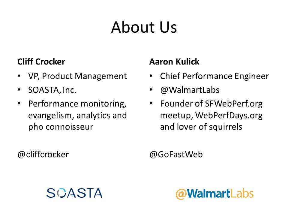 About Us Cliff Crocker VP, Product Management SOASTA, Inc. Performance monitoring, evangelism, analytics and pho connoisseur @cliffcrocker Aaron Kulic
