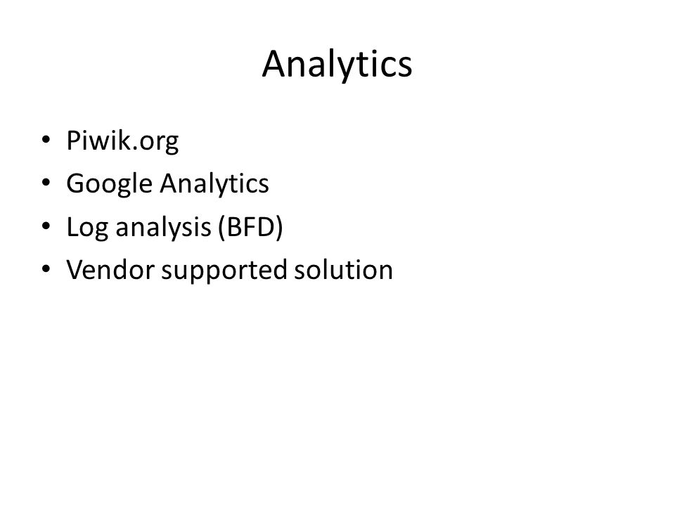 Analytics Piwik.org Google Analytics Log analysis (BFD) Vendor supported solution
