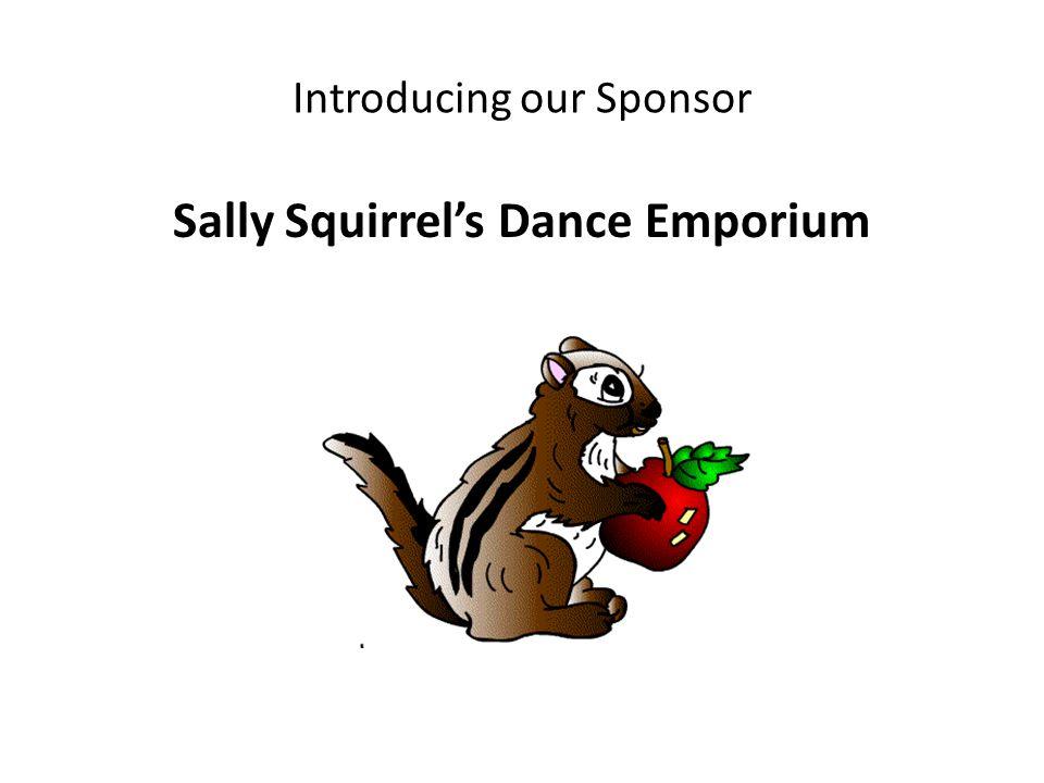 Introducing our Sponsor Sally Squirrel's Dance Emporium