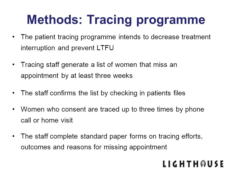Methods: Tracing programme The patient tracing programme intends to decrease treatment interruption and prevent LTFU Tracing staff generate a list of