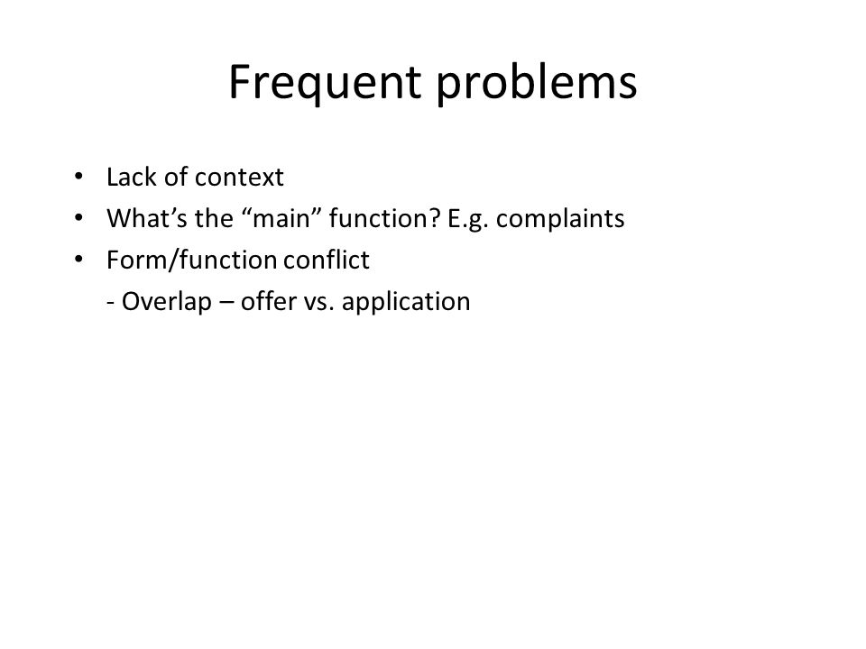 Frequent problems Lack of context What's the main function.