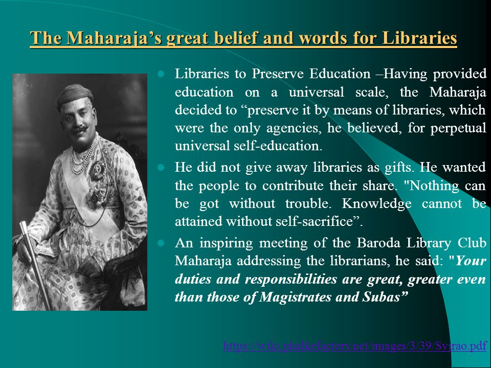 The Maharaja's great belief and words for Libraries Libraries to Preserve Education –Having provided education on a universal scale, the Maharaja deci