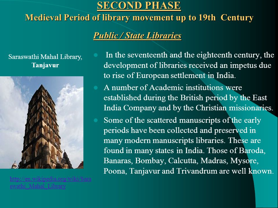SECOND PHASE Medieval Period of library movement up to 19th Century Public / State Libraries In the seventeenth and the eighteenth century, the development of libraries received an impetus due to rise of European settlement in India.