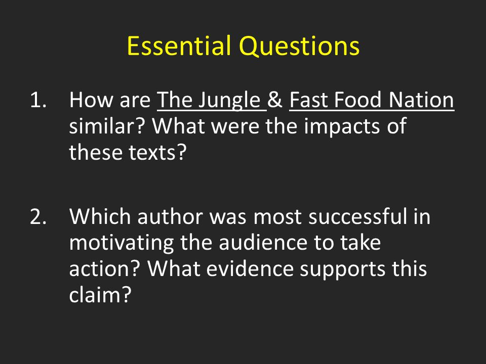 Essential Questions 1.How are The Jungle & Fast Food Nation similar.