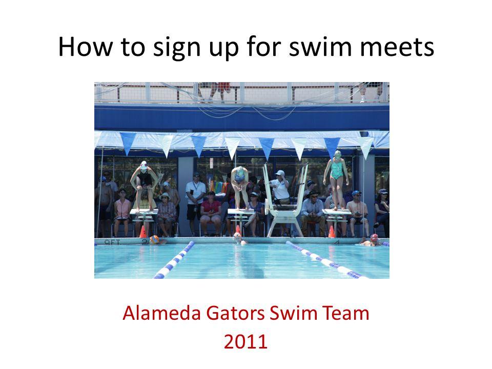 How to sign up for swim meets Alameda Gators Swim Team 2011