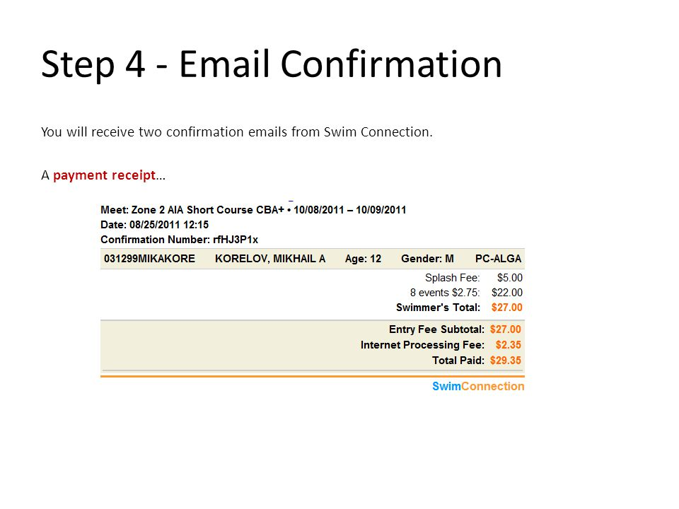 Step 4 - Email Confirmation You will receive two confirmation emails from Swim Connection.