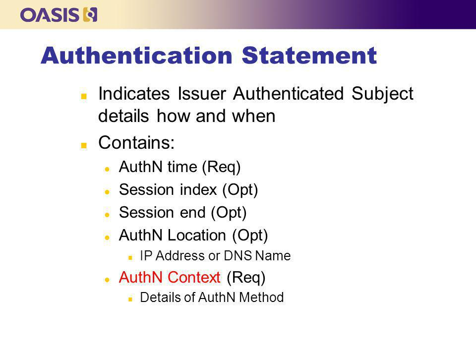 Authentication context classes n Internet Protocol n Internet Protocol Password n Kerberos n Mobile One Factor Unregistered n Mobile Two Fa1ctor Unregistered n Mobile One Factor Contract n Mobile Two Factor Contract n Password n Password Protected Transport n Previous Session n Public Key – X.509 n Public Key – PGP n Public Key – SPKI n Public Key – XML Signature n Smartcard n Smartcard PKI n Software PKI n Telephony n Nomadic Telephony n Personalized Telephony n Authenticated Telephony n Secure Remote Password n SSL/TLS Cert-Based Client Authentication n Time Sync Token n Unspecified SAML comes with a healthy set of predefined identifiers for typical authentication scenarios: You can also create or customize your own authentication context classes...