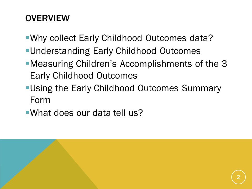 OVERVIEW  Why collect Early Childhood Outcomes data.