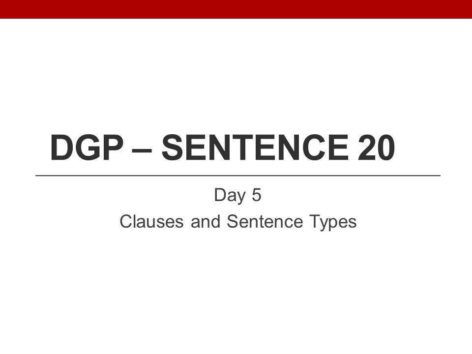 DGP – SENTENCE 20 Day 5 Clauses and Sentence Types