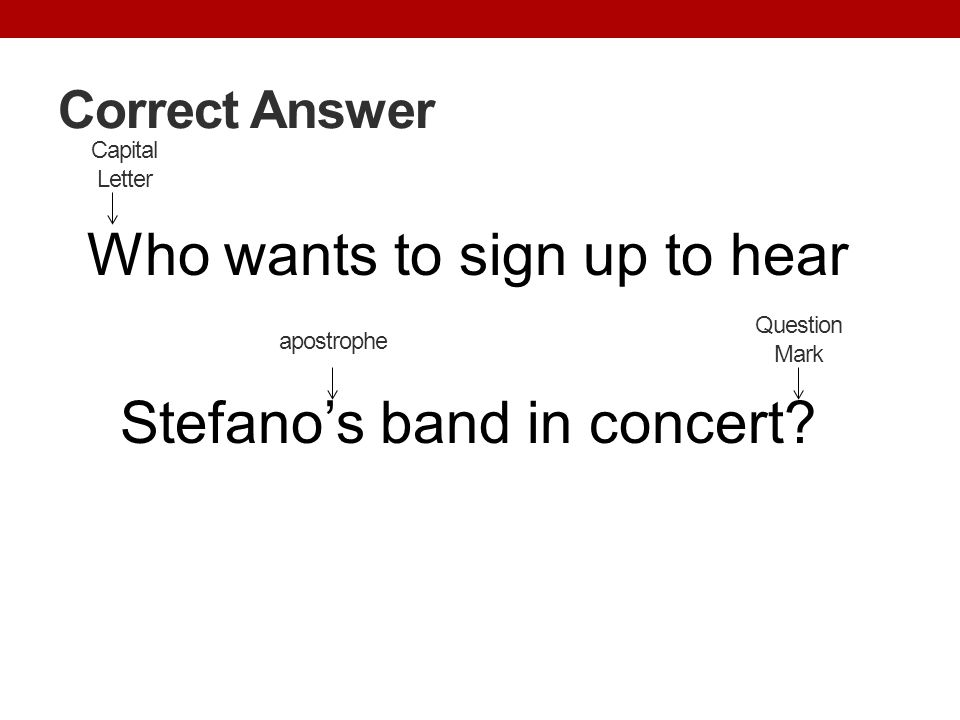Correct Answer Who wants to sign up to hear Stefano's band in concert? Capital Letter Question Mark apostrophe