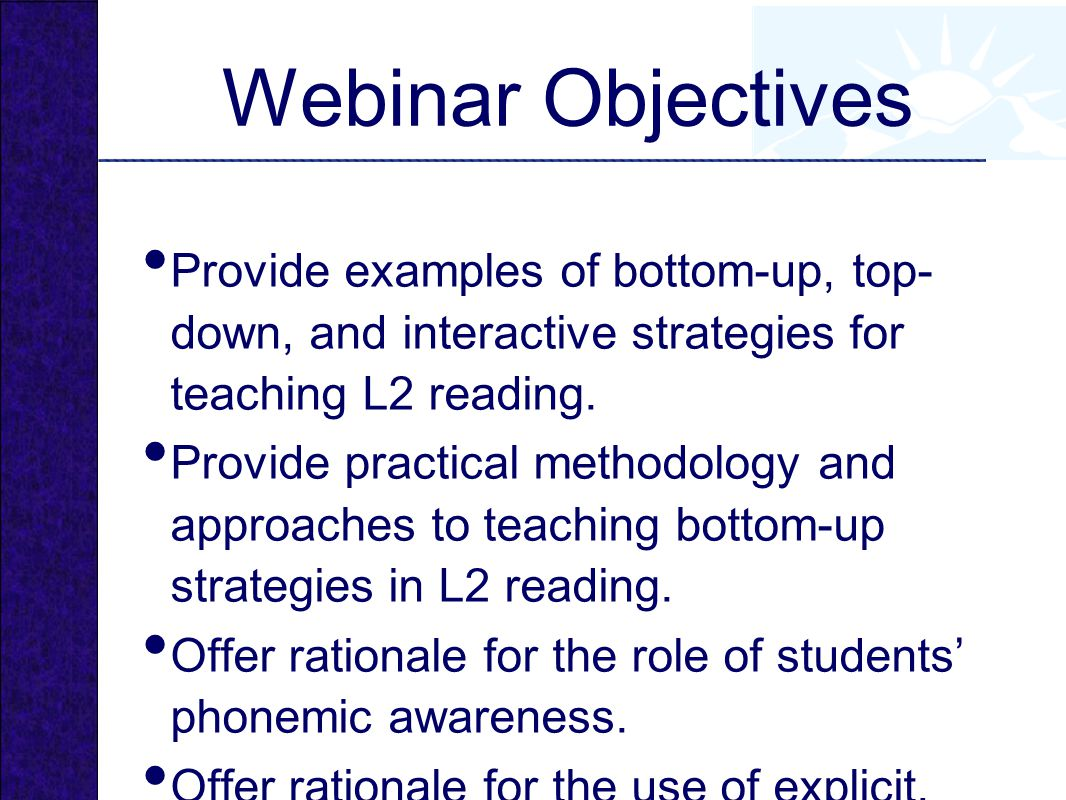 Webinar Objectives Provide examples of bottom-up, top- down, and interactive strategies for teaching L2 reading.