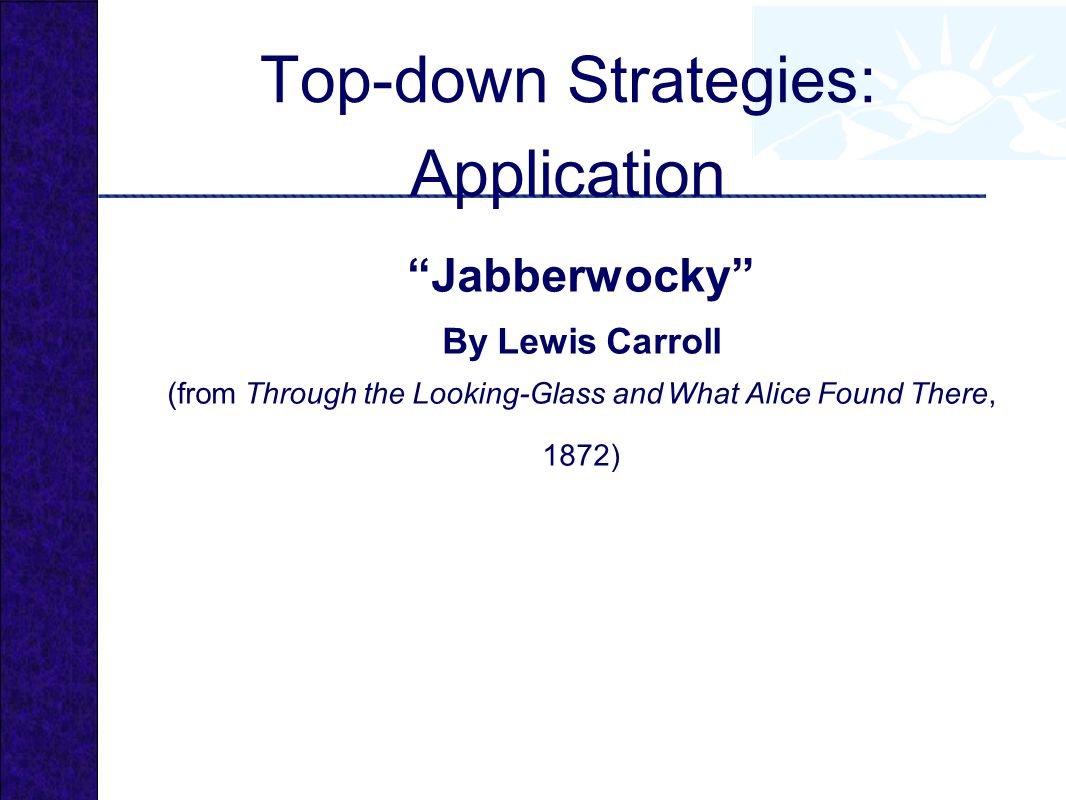 Jabberwocky By Lewis Carroll (from Through the Looking-Glass and What Alice Found There, 1872) Top-down Strategies: Application