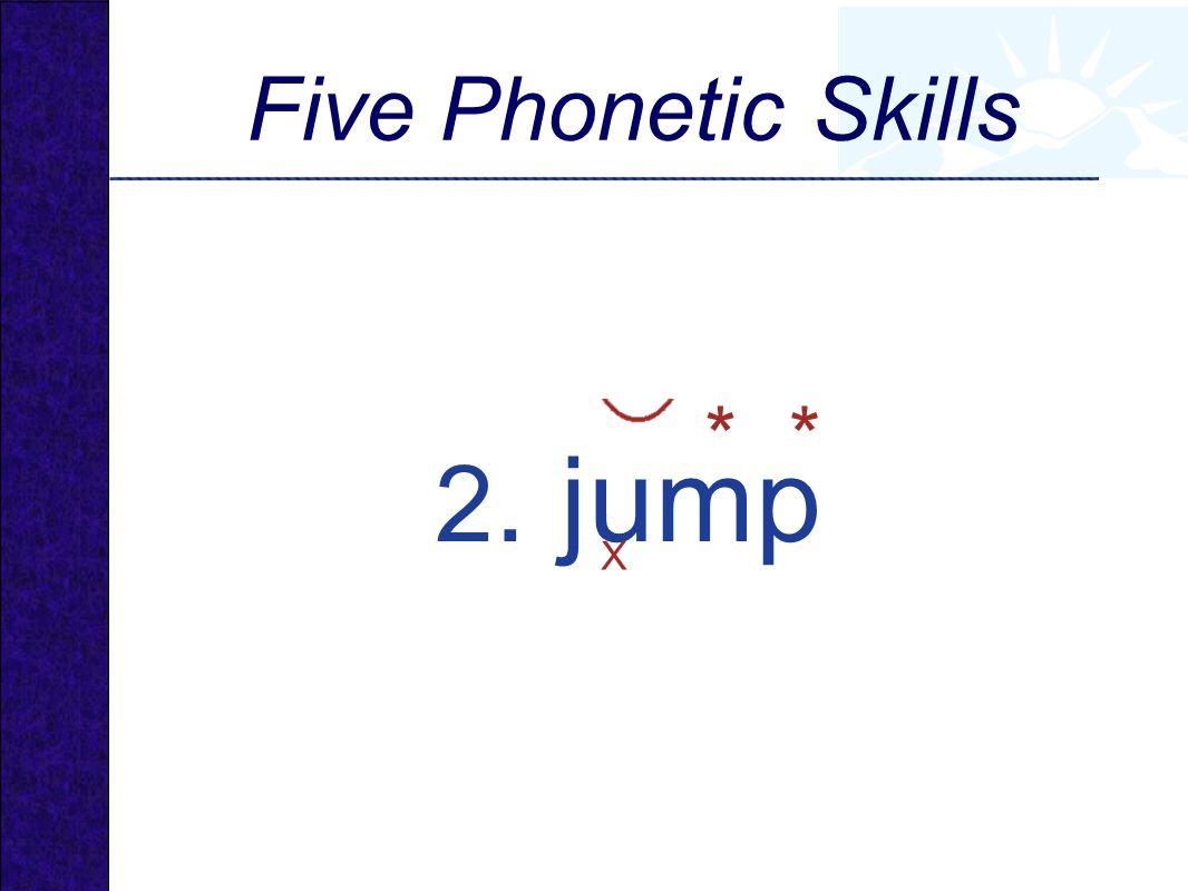2. jump X ** Five Phonetic Skills