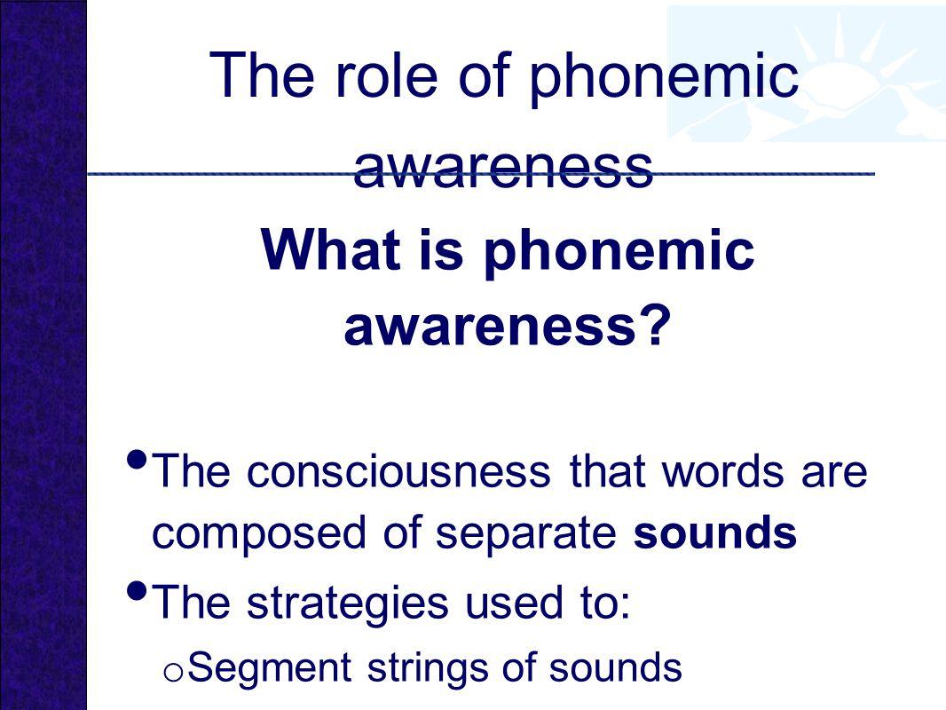 The role of phonemic awareness What is phonemic awareness.