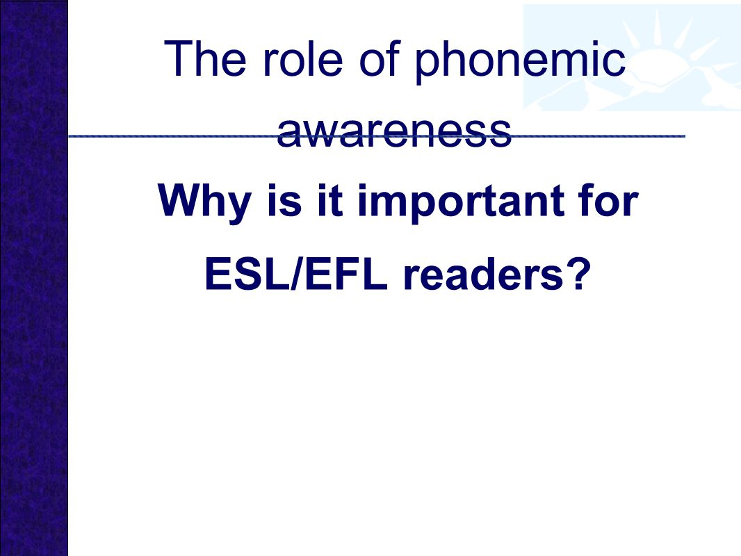 The role of phonemic awareness Why is it important for ESL/EFL readers?