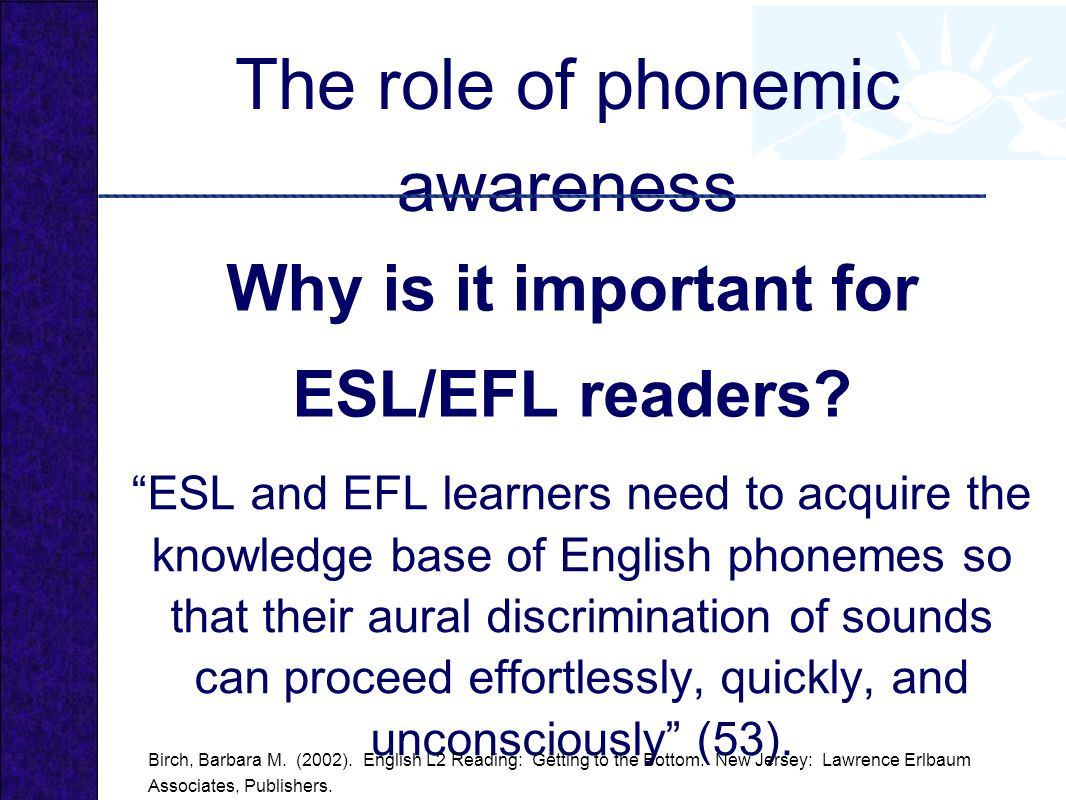 The role of phonemic awareness Why is it important for ESL/EFL readers.