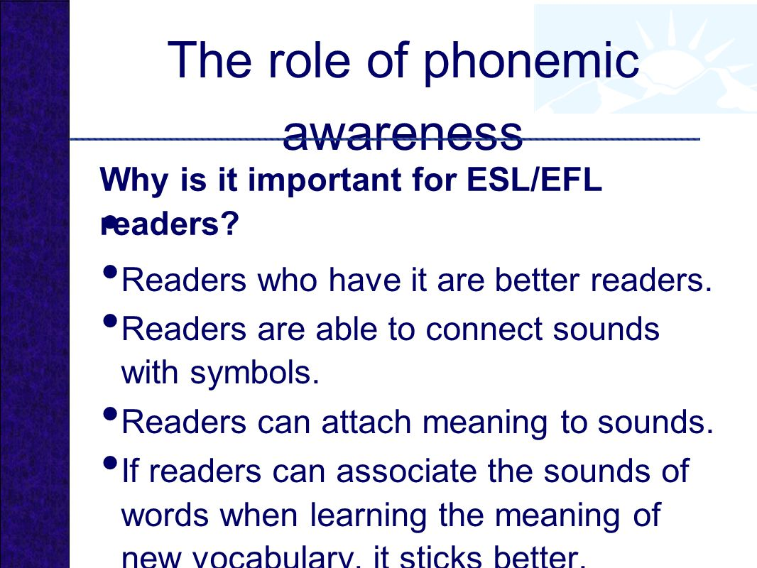 The role of phonemic awareness Readers who have it are better readers.