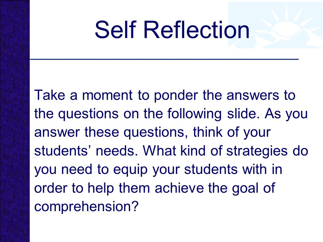 Self Reflection Take a moment to ponder the answers to the questions on the following slide.