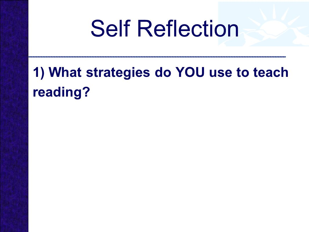 Self Reflection 1) What strategies do YOU use to teach reading?