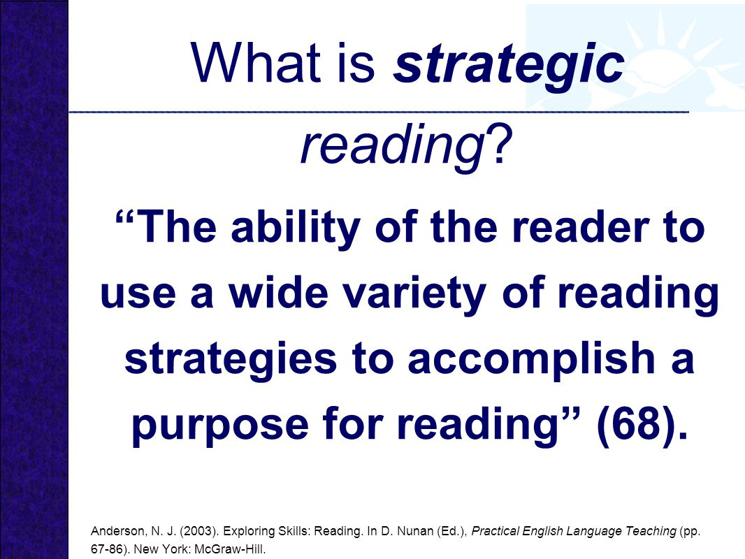 The ability of the reader to use a wide variety of reading strategies to accomplish a purpose for reading (68).