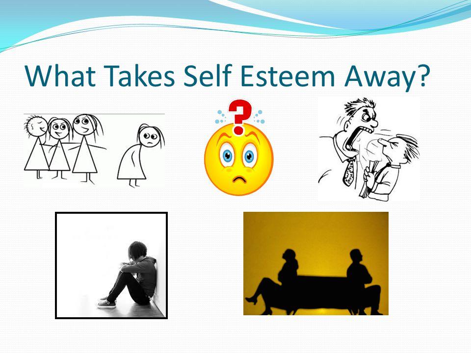 What Takes Self Esteem Away?