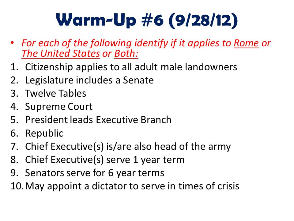 Warm-Up #6 (9/28/12) For each of the following identify if it applies to Rome or The United States or Both: 1.Citizenship applies to all adult male la
