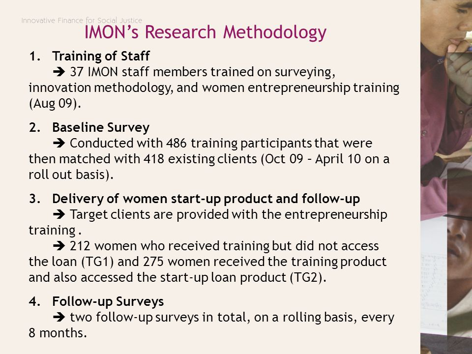 IMON's Research Methodology 1.Training of Staff  37 IMON staff members trained on surveying, innovation methodology, and women entrepreneurship train