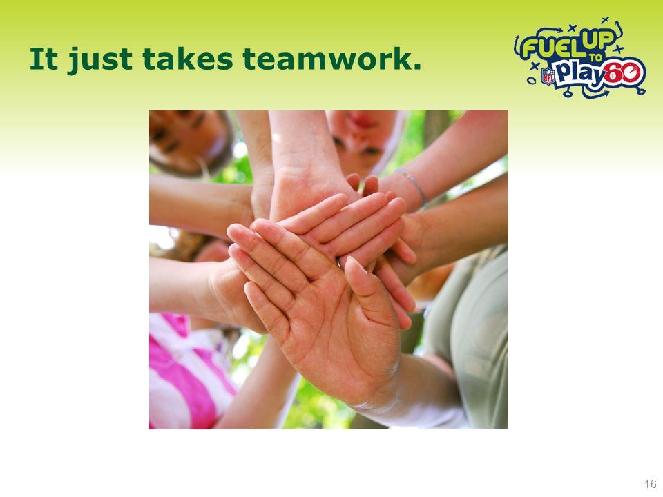 It just takes teamwork. 16