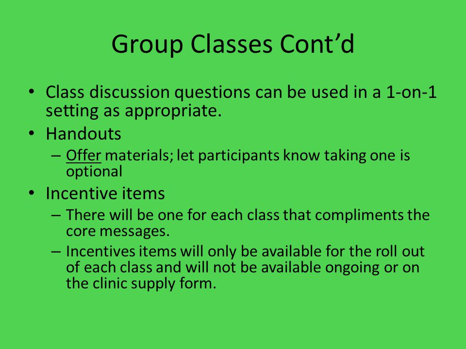 Group Classes Cont'd Class discussion questions can be used in a 1-on-1 setting as appropriate.