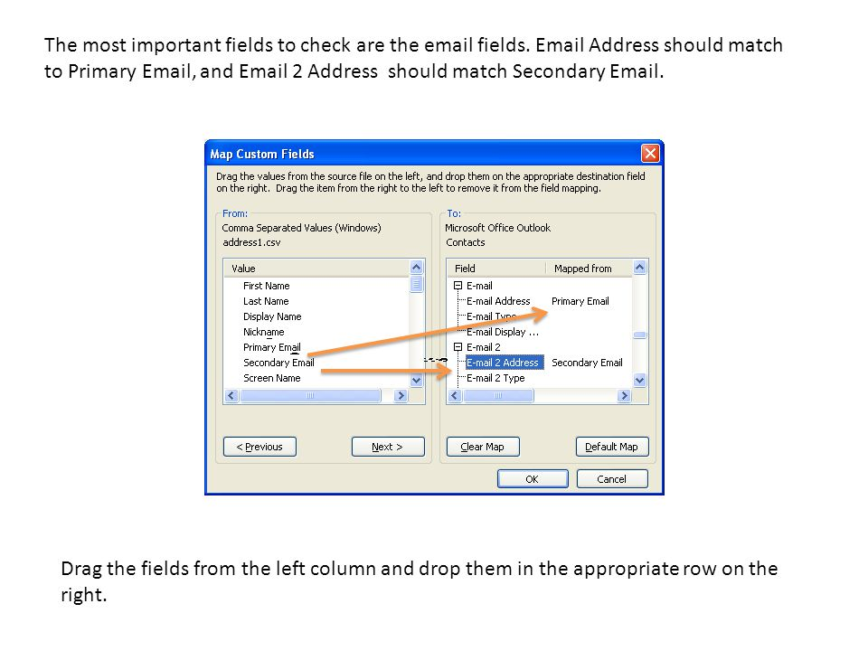 The most important fields to check are the email fields. Email Address should match to Primary Email, and Email 2 Address should match Secondary Email