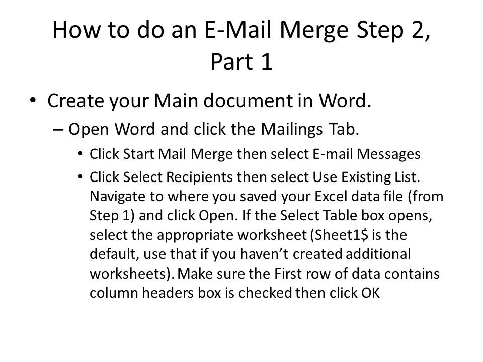 How to do an E-Mail Merge Step 2, Part 1 Create your Main document in Word. – Open Word and click the Mailings Tab. Click Start Mail Merge then select