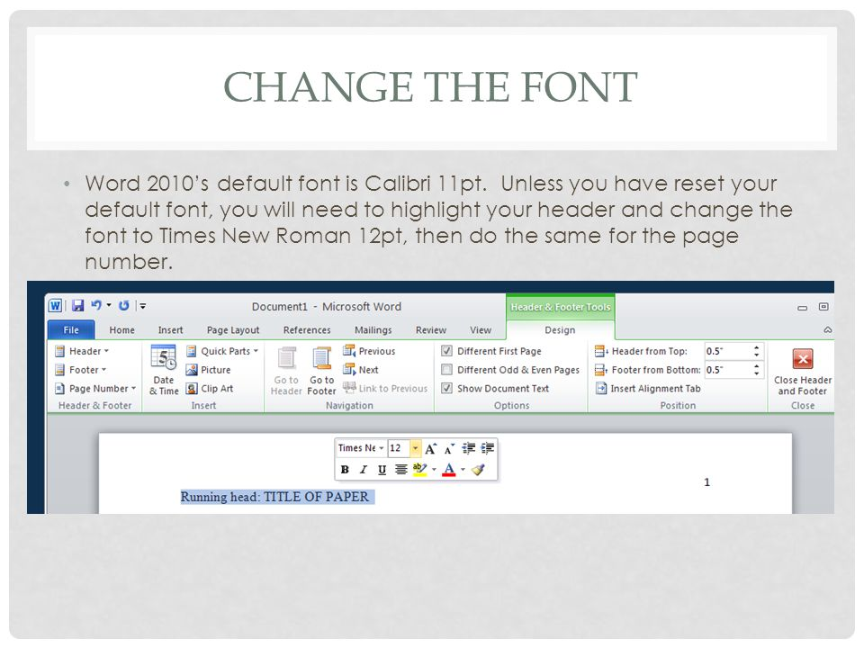CHANGE THE FONT Word 2010's default font is Calibri 11pt.