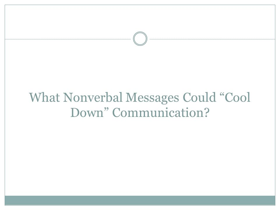 "What Nonverbal Messages Could ""Cool Down"" Communication?"