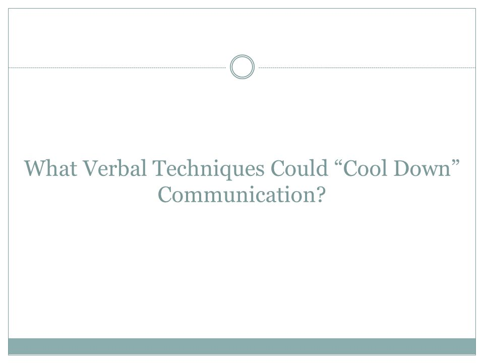 "What Verbal Techniques Could ""Cool Down"" Communication?"