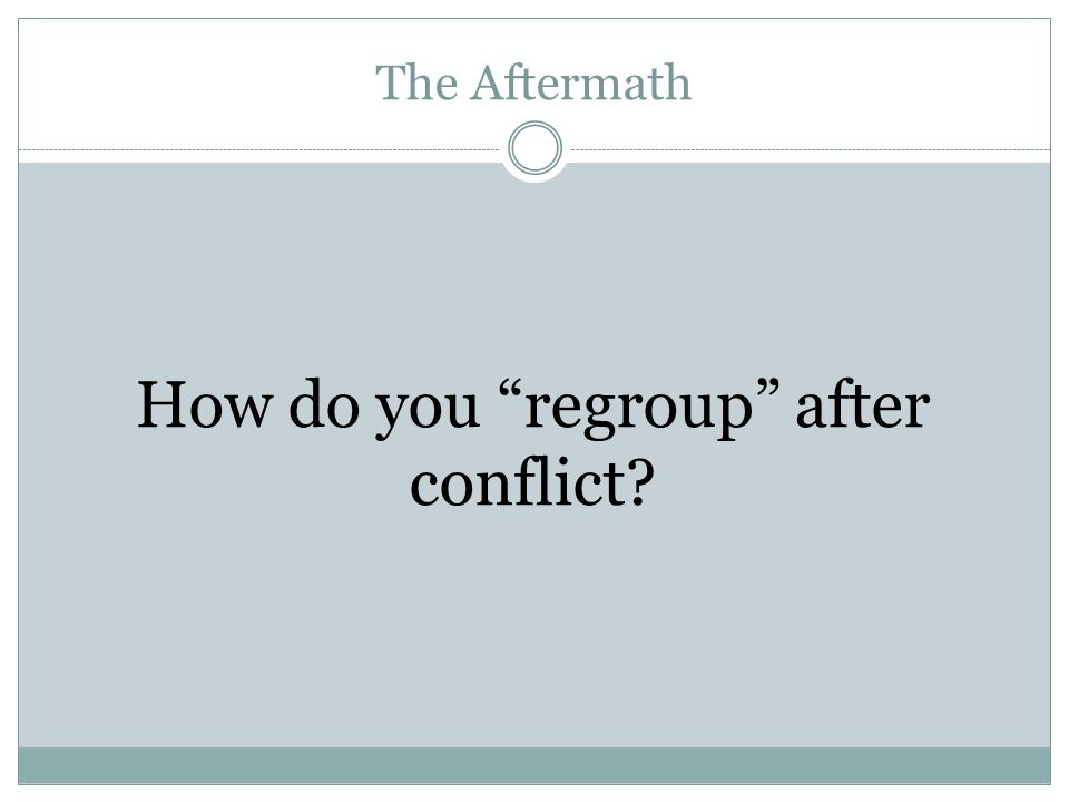 "The Aftermath How do you ""regroup"" after conflict?"