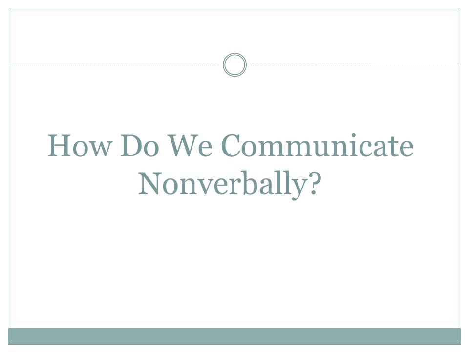 How Do We Communicate Nonverbally?