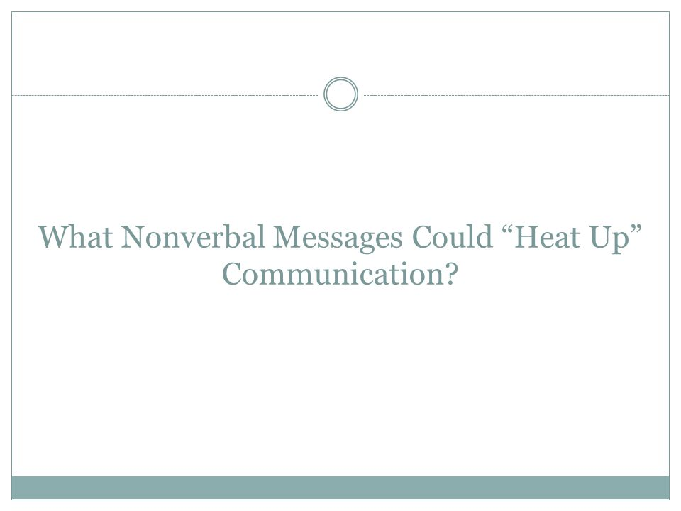 "What Nonverbal Messages Could ""Heat Up"" Communication?"