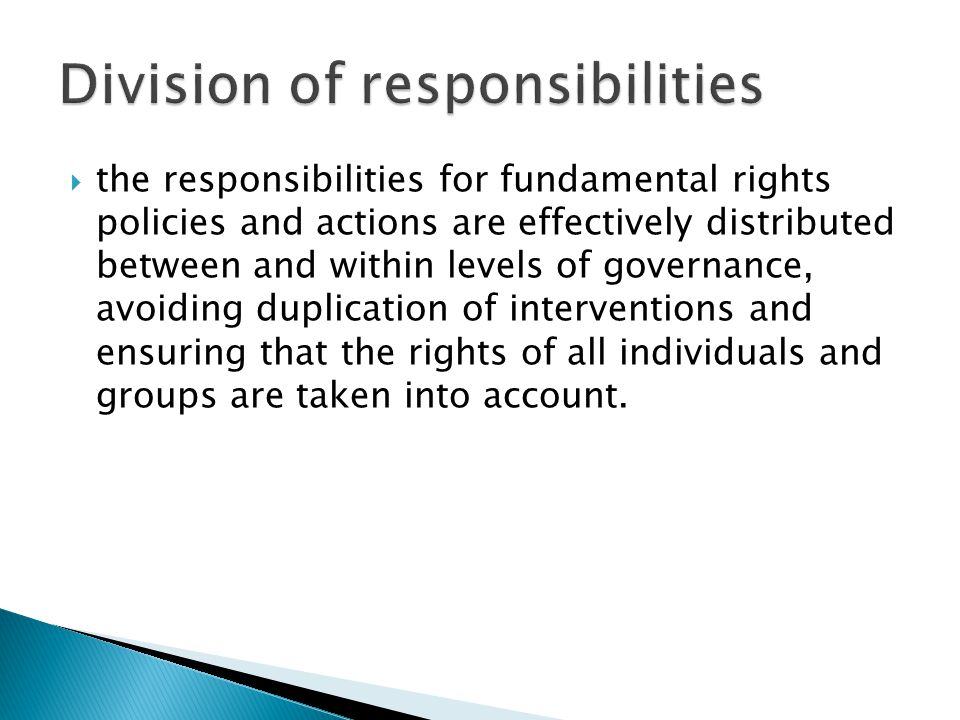 the responsibilities for fundamental rights policies and actions are effectively distributed between and within levels of governance, avoiding duplication of interventions and ensuring that the rights of all individuals and groups are taken into account.